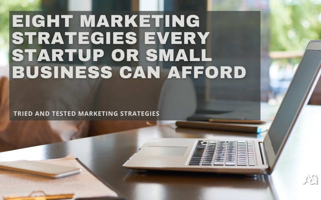 Eight Marketing Strategies Every Startup Or Small Business Can Afford